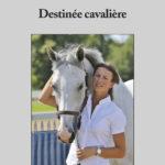 Destinée cavalière - Pénélope Leprévost