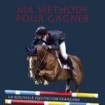 Ma méthode pour gagner - La nouvelle équitation française